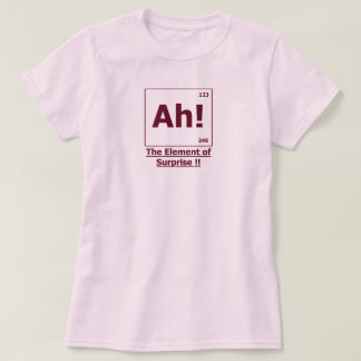 Ah ! The Element of Surprise T-Shirt