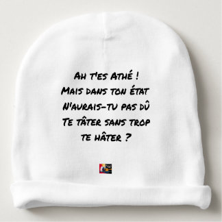 AH, YOU ES ATHÉ! BUT IN YOUR STATE, YOU WOULD NOT BABY BEANIE