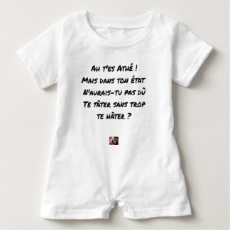 AH, YOU ES ATHÉ! BUT IN YOUR STATE, YOU WOULD NOT BABY ROMPER