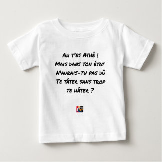 AH, YOU ES ATHÉ! BUT IN YOUR STATE, YOU WOULD NOT BABY T-Shirt
