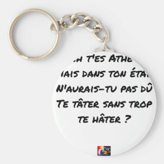 AH, YOU ES ATHÉ! BUT IN YOUR STATE, YOU WOULD NOT KEYCHAIN