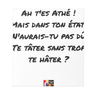 AH, YOU ES ATHÉ! BUT IN YOUR STATE, YOU WOULD NOT NOTEPAD