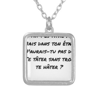 AH, YOU ES ATHÉ! BUT IN YOUR STATE, YOU WOULD NOT SILVER PLATED NECKLACE