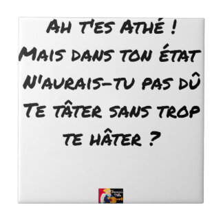 AH, YOU ES ATHÉ! BUT IN YOUR STATE, YOU WOULD NOT TILE