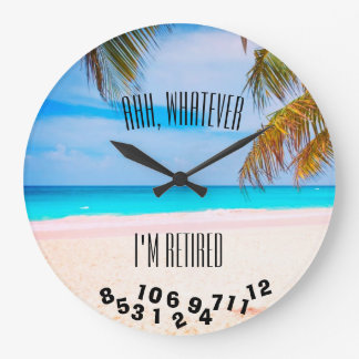 Ahh, Whatever I'm Retired or Any Saying - Beach - Large Clock