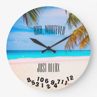 Ahh, Whatever Just Relax Tropical Beach - Wallclock