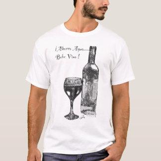 ¡Ahorra Agua, Bebe Vino! T-Shirt