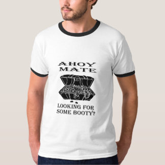 Ahoy Mate - Looking for Some Booty? T-Shirt