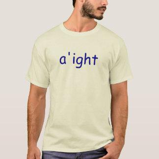 a'ight T-Shirt