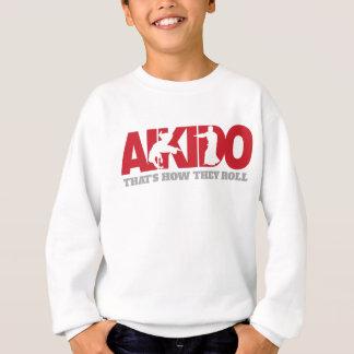 Aikido Thats How They Roll Sweatshirt