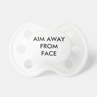Aim away from face pacifier