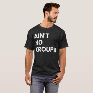 Ain't No Groupie funny music fan humor T-Shirt