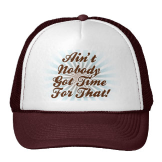 Ain t Nobody Got Time for That Mesh Hat