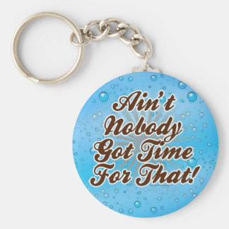 Ain t Nobody Got Time for That Keychain