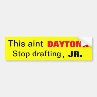 Aint Daytona Stop Drafting Bumper Sticker