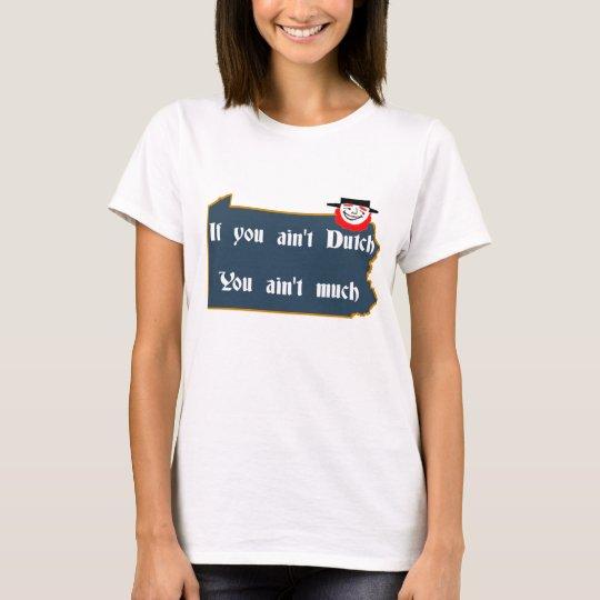 Ain't Dutch, PA and Dutchman T-Shirt