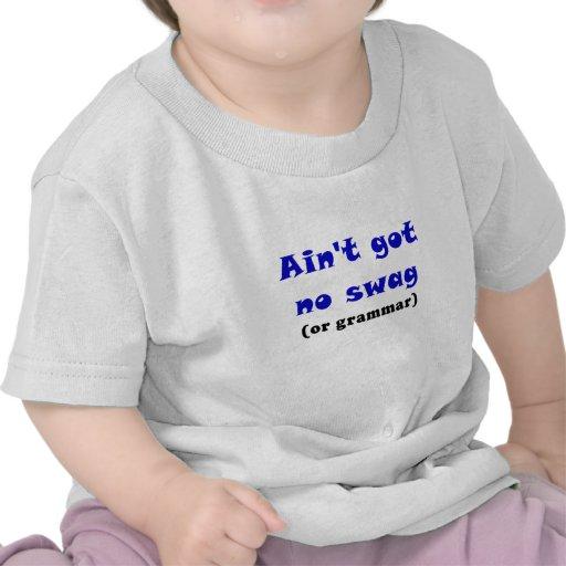 Aint Got No Swag or Grammar Tshirt