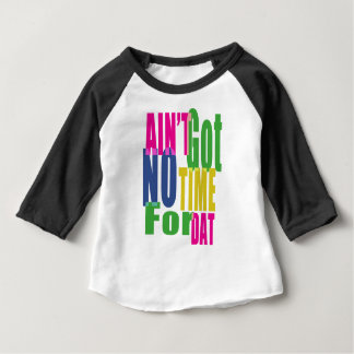 Ain't Got No Time For Dat - Baby 3/4 Sleeve Baby T-Shirt