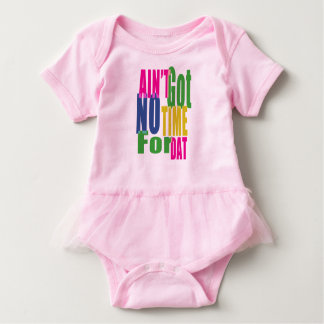 Ain't Got No Time For Dat - Baby Tutu BodySuit