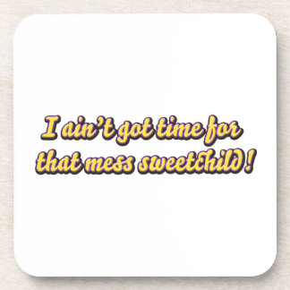 aint got time for your mess drink coasters