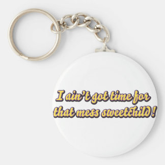 aint got time for your mess keychain