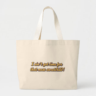 aint got time for your mess large tote bag