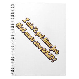 aint got time for your mess spiral notebook