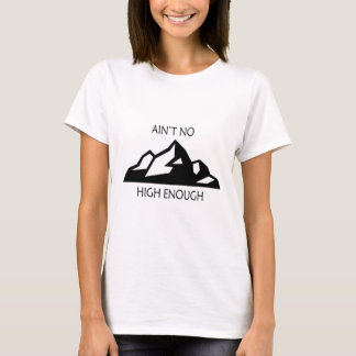 Ain't No Mountain High Enough T-Shirt