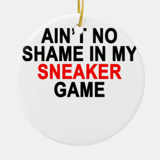 Aint No Shame in my Sneaker Game Graphic T-Shirts. Ceramic Ornament