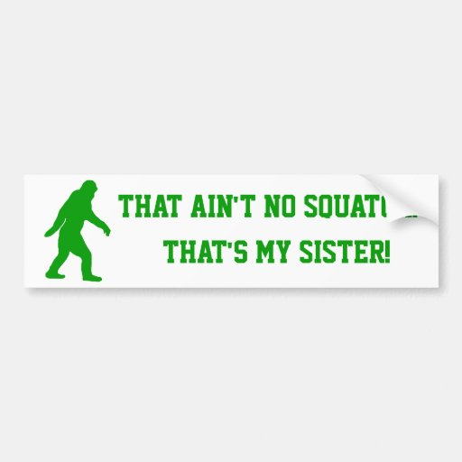 Ain't no squatch that's my sister bumper sticker