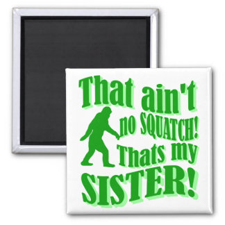 Ain't no squatch that's my sister square magnet