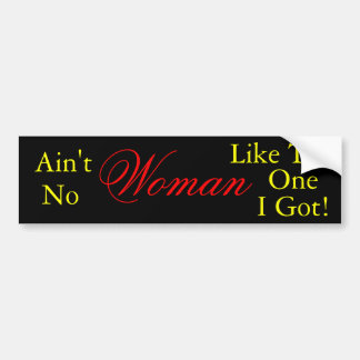 Ain't No Woman Like The One I Got, Bumper Sticker