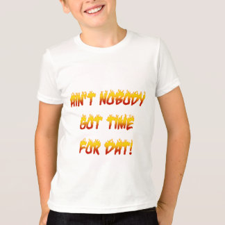 Ain't Nobody Got Time For Dat! T-Shirt