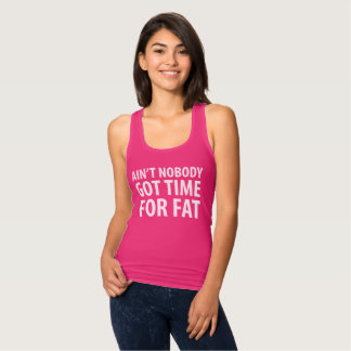 Ain't Nobody Got Time For Fat Tank Top.