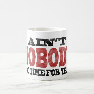 Ain't NOBODY got Time For That Classic White Coffee Mug