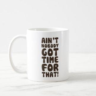 Ain't Nobody Got Time For That Coffee Mug