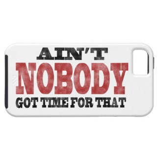 Ain't NOBODY got Time For That iPhone 5 Cases