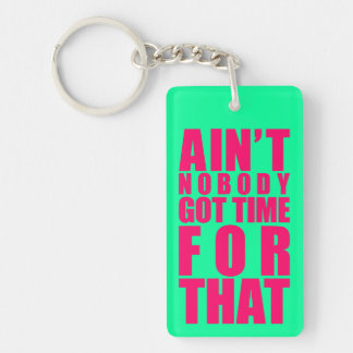 Ain't Nobody Got Time For That Key Chains