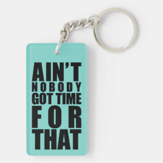 Ain't Nobody Got Time For That Keyring Dble-Sided Double-Sided Rectangular Acrylic Keychain