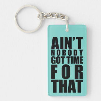 Ain't Nobody Got Time For That Keyrings