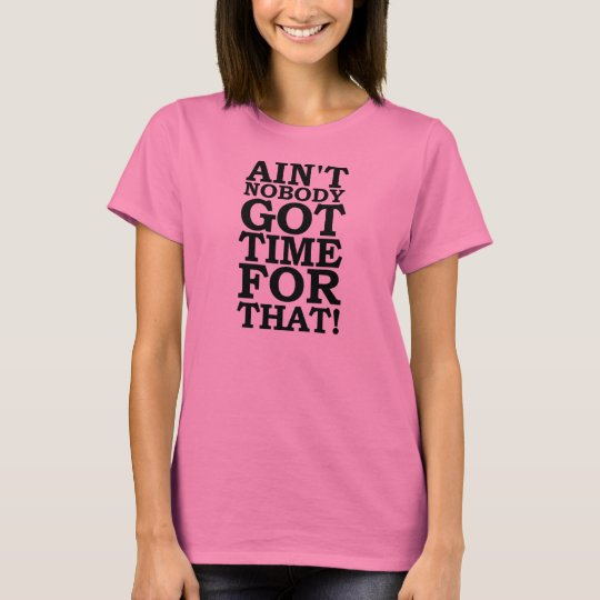 AIN'T NOBODY GOT TIME FOR THAT - SWEET BROWN T-Shirt