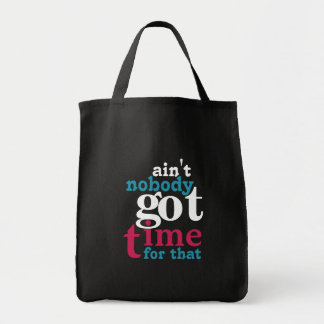 Ain't nobody got time for that! tote bag