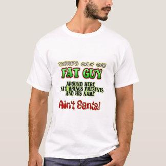 Aint' Santa Fat Guy T-Shirt