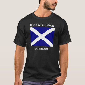 "Ain't Scottish, It's Crap!""  Dark T T-Shirt"