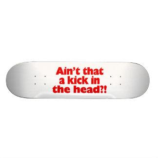 Ain't That A Kick In The Head Skateboard Deck
