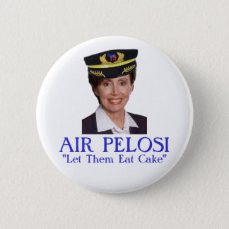 """AIR PELOSI: """"Let Them Eat Cake"""" 2 Inch Round Button"""