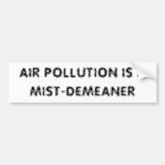 AIR POLLUTION IS A MIST-DEMEANER BUMPER STICKER