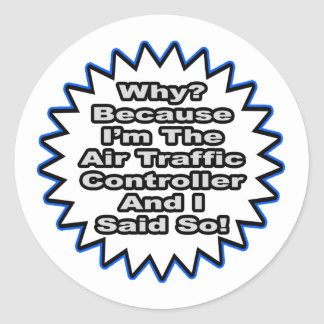Air Traffic Controller...Because I Said So Classic Round Sticker