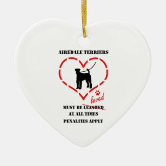 Airedale Terriers Must Be loved Ceramic Heart Ornament