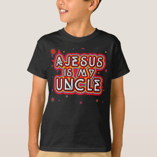 Ajesus is my Uncle T-Shirt